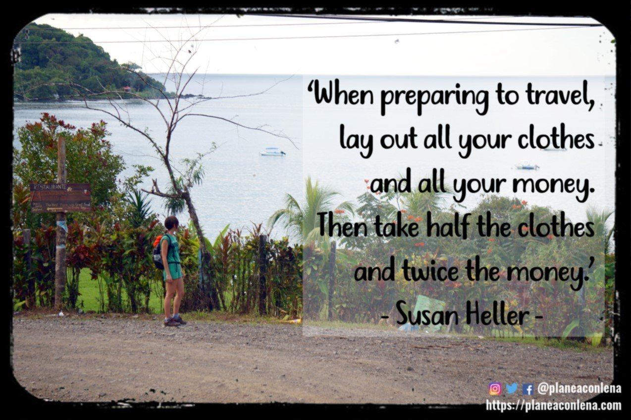 'Al prepararse para viajar, coloque toda su ropa y todo su dinero. Entonces toma la mitad de la ropa y el doble de dinero.' - Susan Heller