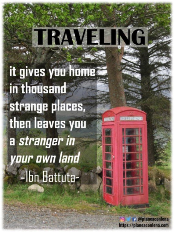 'Traveling - it gives you home in thousand strange places, then leaves you a stranger in your own land.' - Ibn Battuta