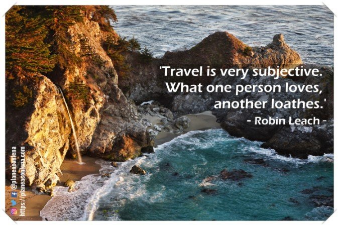 """Travel is very subjective. What one person loves, another loathes."" – Robin Leach"