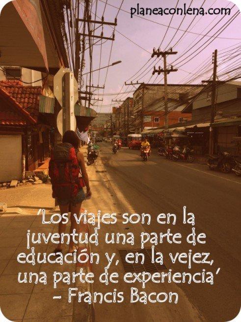'Los viajes son en la juventud una parte de educación y, en la vejez, una parte de experiencia' - Francis Bacon
