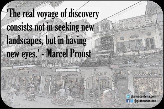 'El auténtico viaje de descubrimiento no consiste en buscar nuevos paisajes, sino en tener una mirada nueva.' - Marcel Proust