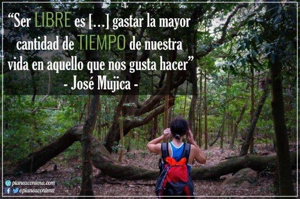 'Ser libre es gastar la mayor cantidad de tiempo de nuestra vida en aquello que nos gusta hacer' - José Mujica