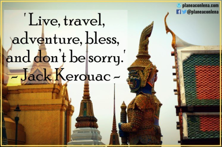 'Live, travel, adventure, bless, and don't be sorry.' - Jack Kerouac