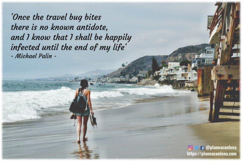'Una vez que el insecto del viaje te pica, no hay antídoto conocido, y sé que estaré felizmente infectado hasta el final de mi vida.' - Michael Palin
