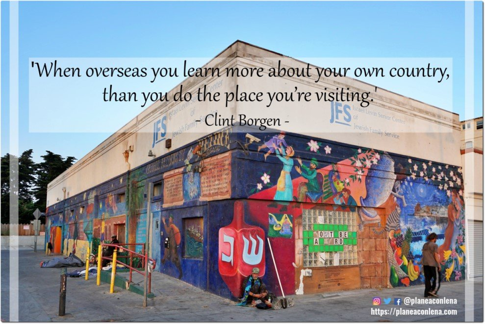 'When overseas you learn more about your own country, than you do the place you're visiting.' – Clint Borgen